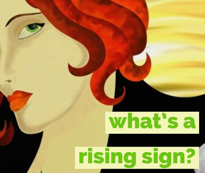 What's a rising sign? (Aka ascendant)