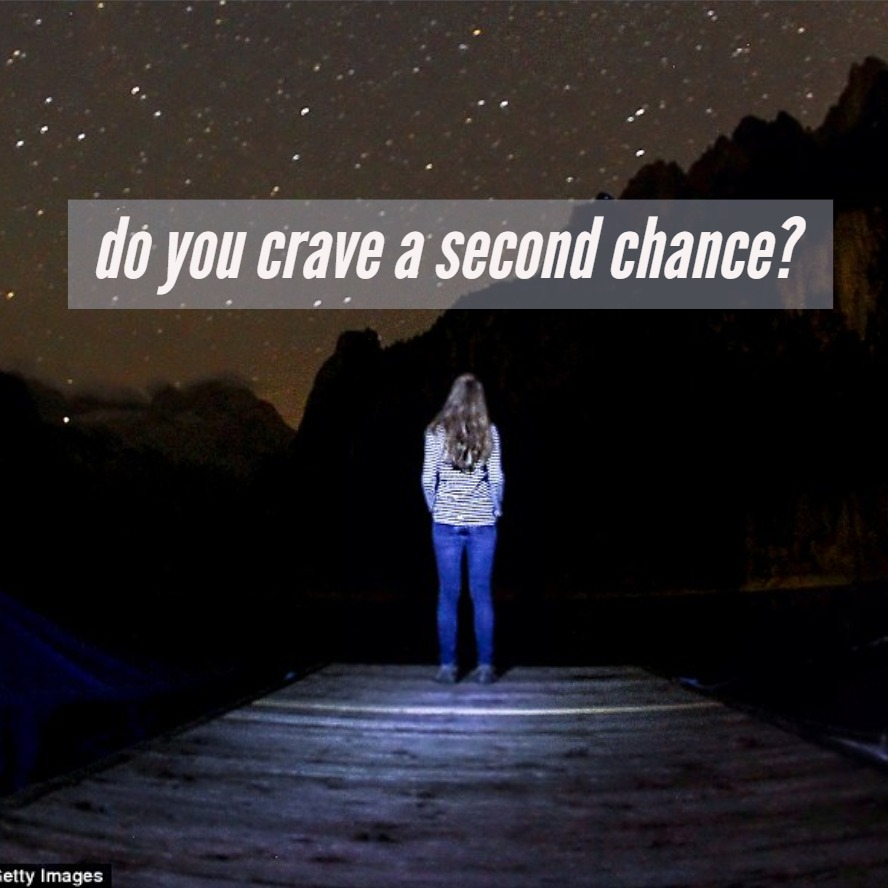 Do you need a second chance in life?