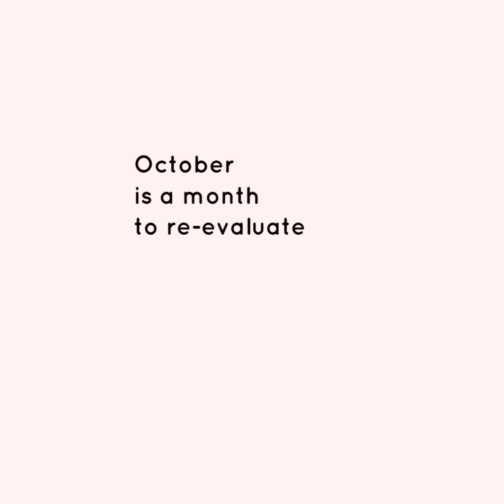 October is a month to re-evaluate EVERYTHING
