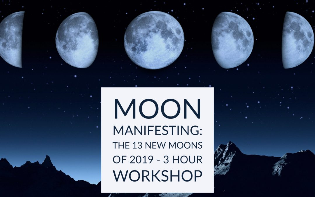 MOON MANIFESTING: The 13 New Moons of 2019 – a 3 hour workshop