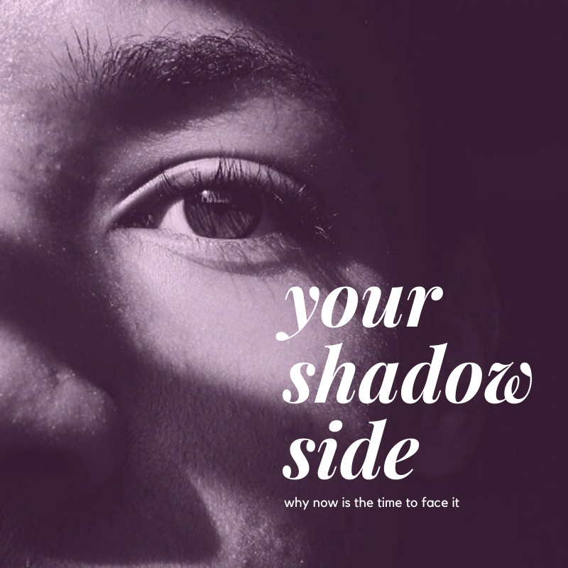 Now is THE time to face your shadow side