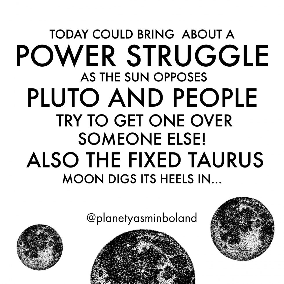 Today could bring about a power struggle as the Sun opposes Pluto