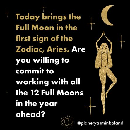 Today brings the Full Moon in the first sign of the Zodiac, Aries